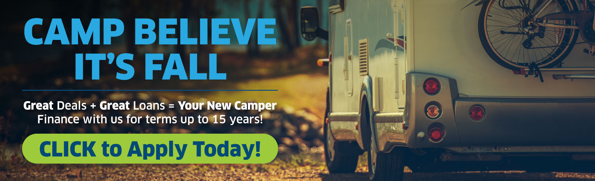 Camp Believe It's Fall! Finance with us for terms up to 15 years on a camper loan!